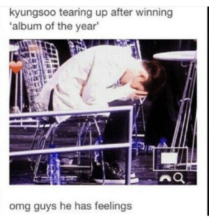 EXO memes: kyungsoo tearing up after winning  album of the year  omg guys he has feelings EXO memes