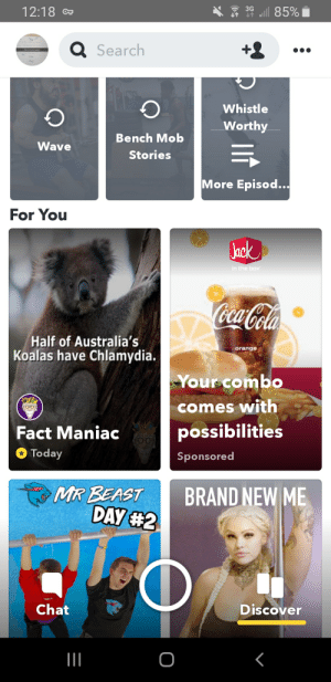 Coca-Cola, Jack in the Box, and Snapchat: l 85%  3G  12:18 C  Q Search  Whistle  Worthy  Bench Mob  Wave  Stories  More Episod...  #benchmob  For You  Jack  in the box  Coca-Cola  Half of Australia's  Koalas have Chlamydia.  orange  Your combo  comes with  possibilities  Fact Maniac  Today  Sponsored  MR BEAST  DAY #2  BRAND NEW ME  Chat  Discover  о thanks snapchat