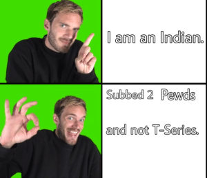 I hate T-Series and love Pewds. Subbed to Pewds and not to T-Series.: l a an Indian.  Subbed 2 Pewds  and not T-Series. I hate T-Series and love Pewds. Subbed to Pewds and not to T-Series.