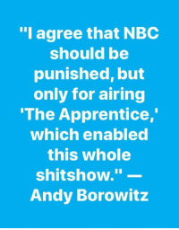 """Andy Borowitz, Nbc, and The Apprentice: """"l agree that NBC  should be  punished, but  only for airing  The Apprentice  which enabled  this whole  shitshow.""""-  Andy Borowitz Andy Borowitz"""