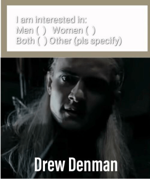 One does not simply walk into Drew Denman: l am interested in:  Men( Women (  Both )Other (pls specify)  Drew Denman One does not simply walk into Drew Denman