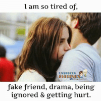 Fake, Memes, and 🤖: l am so tired of,  UNSPOKEN  CnspokenFeel  fake friend, drama, being  ignored & getting hurt.