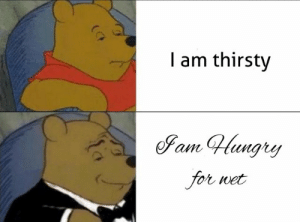 Hungry, Thirsty, and Big: l am thirsty  Sam Hungry  or wet Big standards