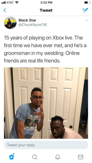 Achievement Unlocked: .l AT&T  2:22 PM  Tweet  Black Star  @ChuckNyce116  15 years of playing on Xbox live. The  first time we have ever met, and he's a  groomsman in my wedding. Online  friends are real life friends.  Tweet your reply Achievement Unlocked