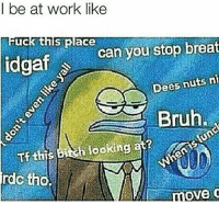 Facts 😂: l be at work like  uck this place  idgafcan you stop breat  Dees nuts ni  Bruh  looking  rdc tho. Facts 😂