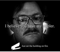 Fire, Set, and Believe: l believe you have my stapler.  Just set the building on fire. #HateLiberalsBiteMe