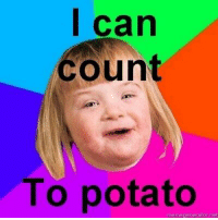 i can count to potato: l can  count  To potato  memegenerator et