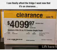"Limited, Air, and Steel: l can finally afford the fridge I want now that  it's on clearance..  clearance save 0  stainless steel  was  $4099.99  Kenmore Elite 25 cu. ft. Counter-Depth Trio®  model finish  72043 stainless steel  W&s  now  35-3/4""w x 70-1/4 h whinge x  30-3/4-d whandie  teter #9690  $4099.99 $4099.97  air seter เค918  046/72043 X ITM BCS 09/05  SC1412306  limited quantities  Lift here f <p>So Excited About All Those Savings.</p>"