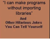 "r/funnyandsad: ""l can make programs  without importing  libraries""  And  Other Hilarious Jokes  You Can Tell Yourself r/funnyandsad"
