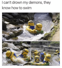 Memes, How To, and 🤖: l can't drown my demons, they  know how to swim