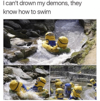 Memes, How To, and Minions: l can't drown my demons, they  know how to swim I like minions