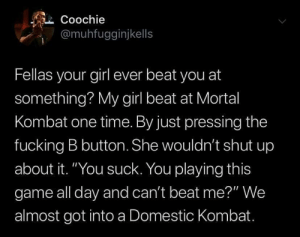 """Dank, Fucking, and Memes: L Coochie  @muhfugginjkells  Fellas your girl ever beat you at  something? My girl beat at Mortal  Kombat one time. By just pressing the  fucking B button. She wouldn't shut up  about it. """"You suck. You playing this  game all day and can't beat me?"""" We  almost got into a Domestic Kombat. Gotta use those finishers right by royletea MORE MEMES"""