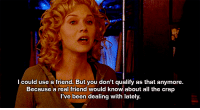 Http, All The, and Been: l could use a friend. But you don't qualify as that anymore.  Because a real friend would know about all the crap  l've been dealing with lately. http://iglovequotes.net/