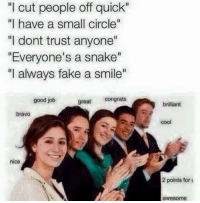 """Memes, Bravo, and Snake: """"l cut people off quick""""  """"I have a small circle""""  """"I dont trust anyone""""  """"Everyone's a snake""""  """"I always fake a smile""""  great  congrats  good job  bravo  nice  brilliant  Cool  2 points for u  awesome Like Your Tumblr Dealer"""