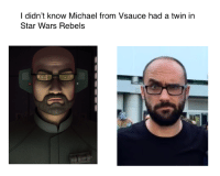 Vsauce : l didn't know Michael from Vsauce had a twin in  Star Wars Rebels
