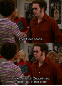 Love, Memes, and French: l donit love people.  love Camaros, Zeppelin and  french fries, in that order. i love hyde https://t.co/es2gmcMMkj