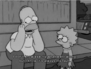 My Fault: l don't know exactly what went wrong  but I know it's always my fault