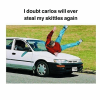 Memes, Guess, and Doubt: l doubt carlos will ever  steal my skittles again Hey i told him..guess he didnt listen