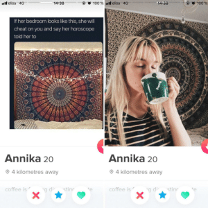 These photos one after the other made me laugh: l elisa 4G  14:38  100% l elisa 4G  14:38  @ O 100 %  If her bedroom looks like this, she will  cheat on you and say her horoscope  told her to  W  Annika 20  Annika 20  4 kilometres away  4 kilometres away  coffee is  stin  g di-  coffee is  e  stin  g di  11UC These photos one after the other made me laugh