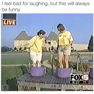 Bad, Funny, and Memes: l feel bad for laughing, but this will always  be funny  LIVE  FOX  5  18-37 Why were they up so high? 😂