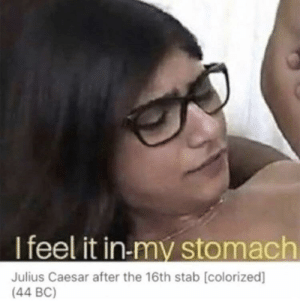 Julius Caesar, Last Words, and Caesar: l feel it in-my stomach  Julius Caesar after the 16th stab [colorized]  (44 BC) His last words (44 BC)
