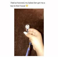 Fam, Family, and Respect: l feel so honored, my babes fam got me a  key to their house I'm tryn be on this level of respect and trust with someone's family