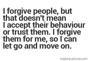 Mean, Pictures, and Com: l forgive people, but  that doesn't mean  I accept their behaviour  or trust them. I forgive  them for me, so I can  let go and move on.  inspiring-pictures.com