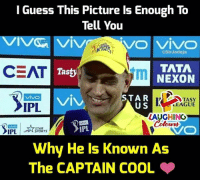 Sports, Cool, and Guess: l Guess This Picture Is Enough To  Tell You  VIVG1 VİVA  CEAT  VO | Vivo  @SirJadeja  TATA  NEXON  Tasty  VIV  STAR  US  LEAGUE  IPL  LAUGHING  STAR  SPORTS  IPL  IPL  Why He Is Known As  The CAPTAIN COOL #CSKvMI #MSDhoni
