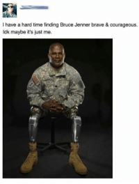 Bruce Jenner, Memes, and 🤖: l have a hard time finding Bruce Jenner brave & courageous.  ldk maybe it's just me. 🇺🇸🇺🇸