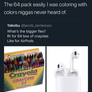 How to get all the bitches in kindergarten. by TheBlackBrainiac MORE MEMES: l he 64 pack easily. I was coloring with  colors niggas never heard of  Yakobu @jacob_sorianooo  What's the bigger flex?  Rt for 64 box of crayolas  Like for AirPods  Crayol  CRAYONS  64  in Shorpener How to get all the bitches in kindergarten. by TheBlackBrainiac MORE MEMES