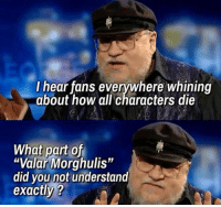 """Http, How, and Did: l hear fans everywhere whining  about how all characters die  What part of..  """"Valar Morghulis""""  did you not understand  exactly ? All men must die http://t.co/PRhi4Ti7JI"""