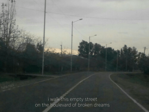 Dreams, Boulevard, and Street: L.  i walk this empty street  on the boulevard of broken dreams