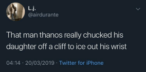 Blackpeopletwitter, Iphone, and Twitter: L.j.  @airdurante  That man thanos really chucked his  daughter off a cliff to ice out his wrist  04:14 20/03/2019 Twitter for iPhone daughters are temporary, drip is forever. (via /r/BlackPeopleTwitter)