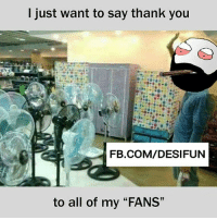 "Be Like, Meme, and Memes: l just want to say thank you  FB.COM/DESIFUN  to all of my ""FANS Twitter: BLB247 Snapchat : BELIKEBRO.COM belikebro sarcasm meme Follow @be.like.bro"