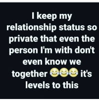 Lmao, Memes, and Wild: l keep my  relationship status so  private that even the  person l'm with don't  even know we  together  it's  levels to this Lmao wild 😂😂😂 Follow @puro_jajaja