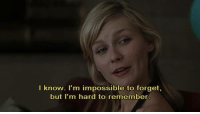 Remember, Impossible, and  Hard: l know. I'm impossible to forget,  but I'm hard to remember