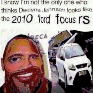 Dwayne Johnson, Lmao, and Focus: l know T'm not the only one who  thinks Dwayne Johnson looks like  the 2010 ford focus rS  RECA ikr ?lmao
