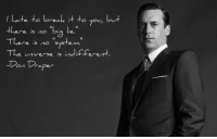 "<p><a href=""http://great-quotes.tumblr.com/post/152122151337/i-hate-to-break-it-to-you-don-draper-mad-men"" class=""tumblr_blog"">great-quotes</a>:</p>  <blockquote><p>""I hate to break it to you…"" Don Draper (Mad Men) [2048x1293]<br/><br/><a href=""http://cool-quotes.net/"">MORE COOL QUOTES!</a></p></blockquote>: l Late to break it to ya ut  ie..  There is no  The universe is nd-ferent  aper <p><a href=""http://great-quotes.tumblr.com/post/152122151337/i-hate-to-break-it-to-you-don-draper-mad-men"" class=""tumblr_blog"">great-quotes</a>:</p>  <blockquote><p>""I hate to break it to you…"" Don Draper (Mad Men) [2048x1293]<br/><br/><a href=""http://cool-quotes.net/"">MORE COOL QUOTES!</a></p></blockquote>"