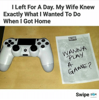 Internet, Lmao, and Meme: l Left For A Day. My Wife Knew  Exactly What I Wanted To Do  When I Got Home  BIZARD  WANNA  Ae  Swipe OMG! Go follow 👉🏼 @gaminpostin for more memes! 👀🔥 Been following for a bit? Check out my backup (@memerzone) for even more memes 🔥 - Tags (Ignore) 🚫 GamingPosts CallOfDuty Memes Cod Hilarious Gaming Tumblr FunnyPosts Xbox Lmao Playstation XboxOne Internet TwitterPosts CSGO Gamer haha Follow Meme InfiniteWarfare Spongebob Shook YouTube Relatable Triggered DankMemes
