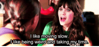 Being Weird, Weird, and Http: l  like moving slow  .  ike being weird and taking.my,time http://iglovequotes.net/