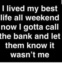 Life, Bank, and Best: l lived my best  life all weekend  now l gotta call  the bank and let  them know it  wasn't me 🤐🤷♂️ https://t.co/5cirKazpWU