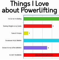 Love, Memes, and Smashing: l Love  Things about Powerlifting  I'm not fat I'm Bulking  Racking Weights is my Cardio  Fame & Fortune  Occasional HULK SMASH  Excuse for my coffee addiction  apowerliftingWomen  It's NOT RUNNING What's yours @powerliftingwomen @powerliftingmotivation powerliftingmotivation