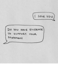 Love, You, and Evidence: l love You  Do You HAVE EVIDENCE  statement