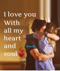 l love you  With  all my  heart  and Sharda  soul