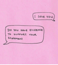 Love, You, and Evidence: l love yYou  Do You HAVE EVIDENCE  statement