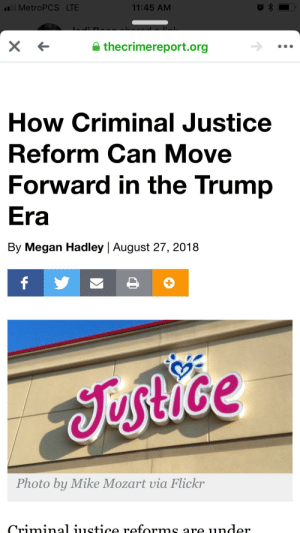 Facepalm, Megan, and Flickr: l MetroPCS LTE  11:45 AM  thecrimereport.org  How Criminal Justice  Reform Can Move  Forward in the Trump  Era  By Megan Hadley | August 27, 2018  f  Jestice  Photo by Mike Mozart via Flickr  Crimina ustice reforms.  under. Well at least they tried