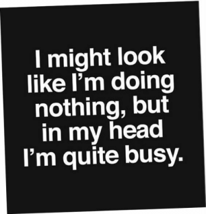 Head, Introvert, and Tumblr: l might look  like l'm doing  nothing, but  in my head  I'm quite busy. introvertproblems: JOIN THE INTROVERT NATION MOVEMENT