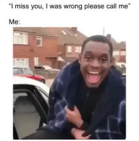 "Funny, Mood, and You: ""l miss you, I was wrong please call me""  03  Me: Mood😂"