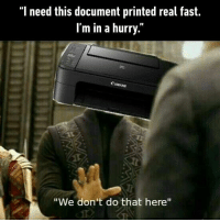 """9gag, Memes, and 🤖: """"l need this document printed real fast.  I'm in a hurry.""""  anon  """"We don't do that here  1 It knows... - whyprinterwhy 9gag"""