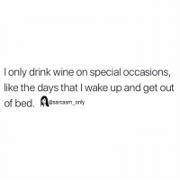 Funny, Memes, and Wine: l only drink wine on special occasions,  like the days that I wake up and get out  of bed. sarcasm_ only SarcasmOnly